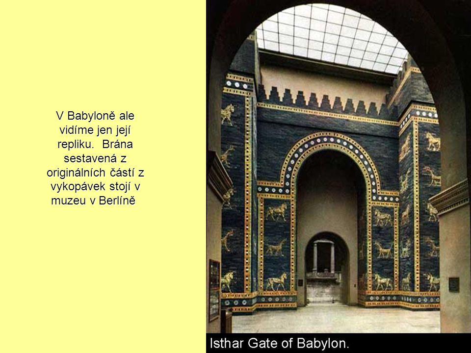 V Babyloně ale vidíme jen její repliku