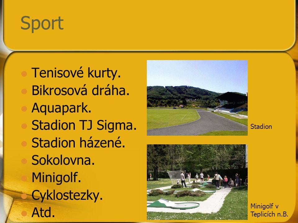 Sport Tenisové kurty. Bikrosová dráha. Aquapark. Stadion TJ Sigma.