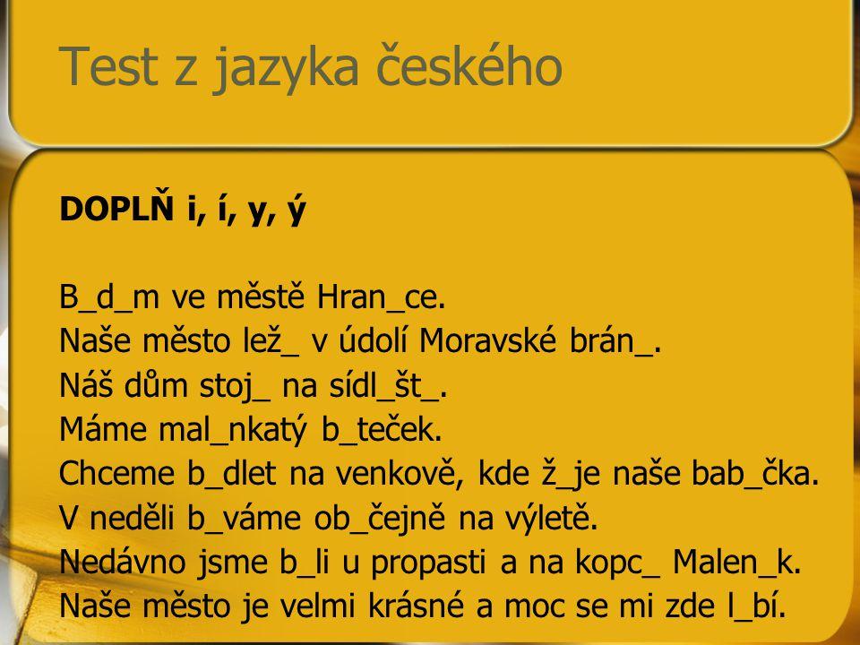 Test z jazyka českého DOPLŇ i, í, y, ý B_d_m ve městě Hran_ce.