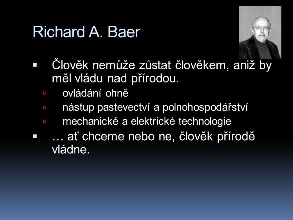 Richard A. Baer Člověk nemůže zůstat člověkem, aniž by měl vládu nad přírodou. ovládání ohně. nástup pastevectví a polnohospodářství.