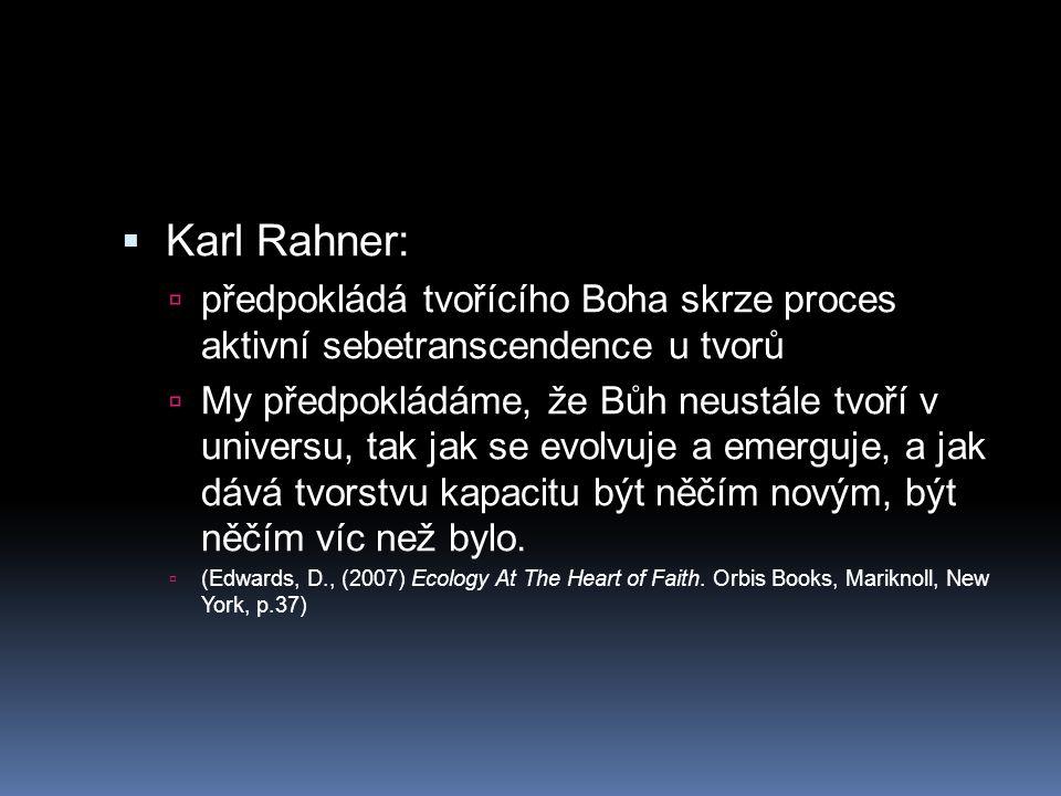 Karl Rahner: předpokládá tvořícího Boha skrze proces aktivní sebetranscendence u tvorů.