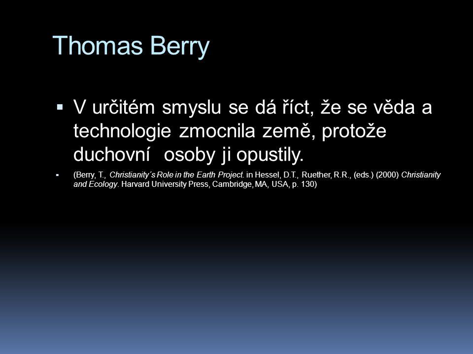Thomas Berry V určitém smyslu se dá říct, že se věda a technologie zmocnila země, protože duchovní osoby ji opustily.