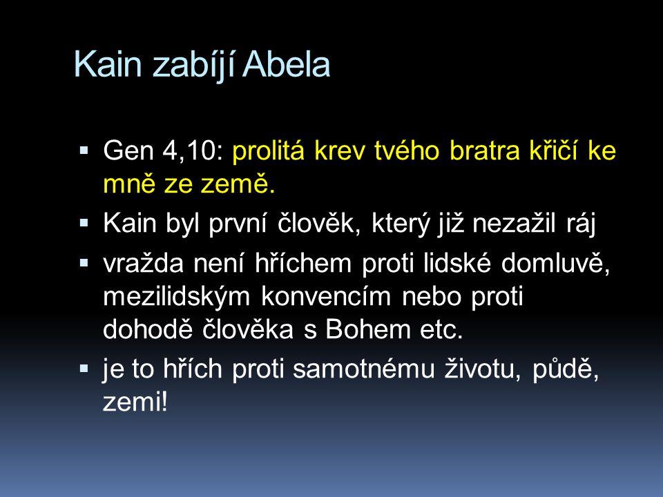 Kain zabíjí Abela Gen 4,10: prolitá krev tvého bratra křičí ke mně ze země. Kain byl první člověk, který již nezažil ráj.
