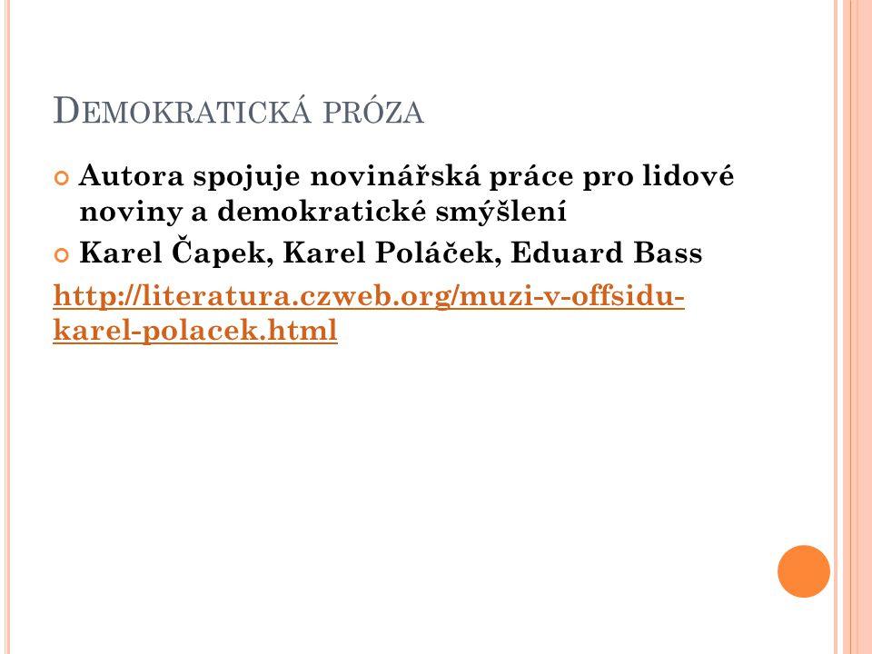 Demokratická próza Autora spojuje novinářská práce pro lidové noviny a demokratické smýšlení. Karel Čapek, Karel Poláček, Eduard Bass.
