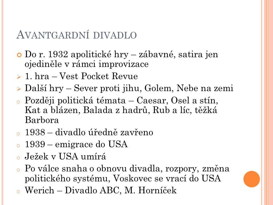 Avantgardní divadlo Do r. 1932 apolitické hry – zábavné, satira jen ojediněle v rámci improvizace.