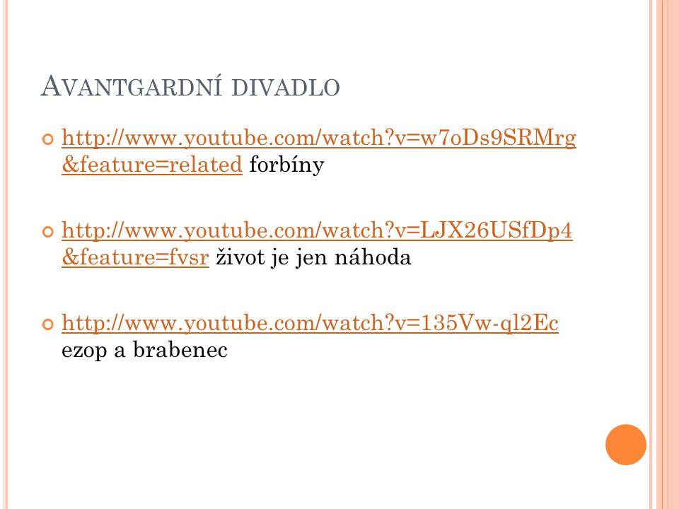 Avantgardní divadlo http://www.youtube.com/watch v=w7oDs9SRMrg &feature=related forbíny.