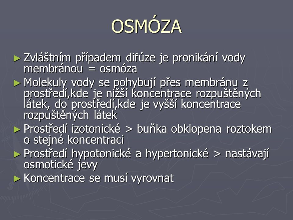 OSMÓZA Zvláštním případem difúze je pronikání vody membránou = osmóza