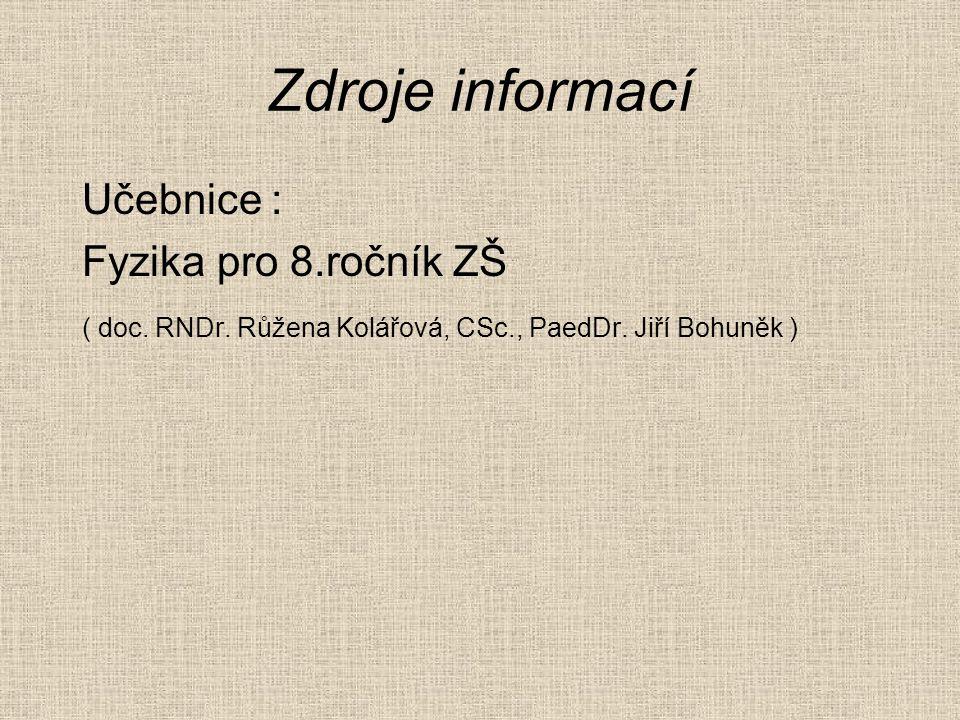 Zdroje informací Učebnice : Fyzika pro 8.ročník ZŠ