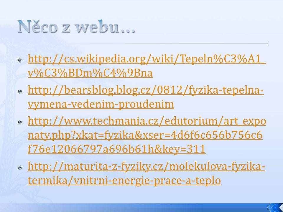Něco z webu… http://cs.wikipedia.org/wiki/Tepeln%C3%A1_v%C3%BDm%C4%9Bna. http://bearsblog.blog.cz/0812/fyzika-tepelna-vymena-vedenim-proudenim.