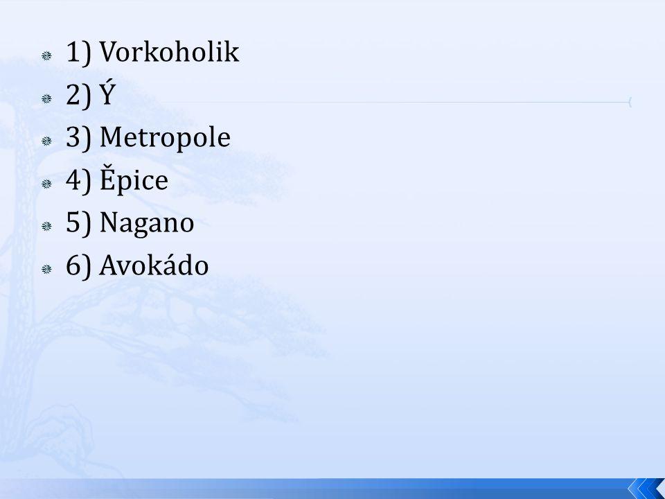 1) Vorkoholik 2) Ý 3) Metropole 4) Ěpice 5) Nagano 6) Avokádo