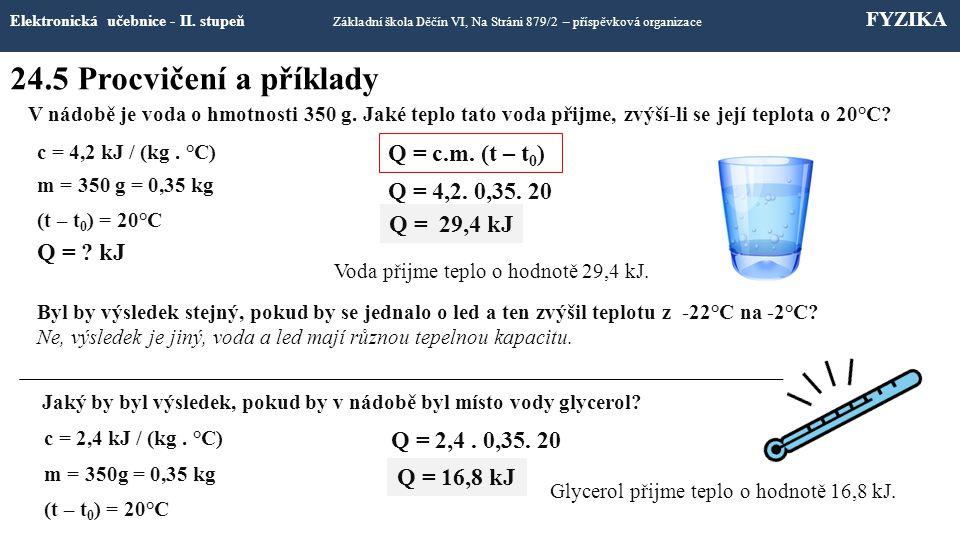 24.5 Procvičení a příklady Q = c.m. (t – t0) Q = 4,2. 0,35. 20