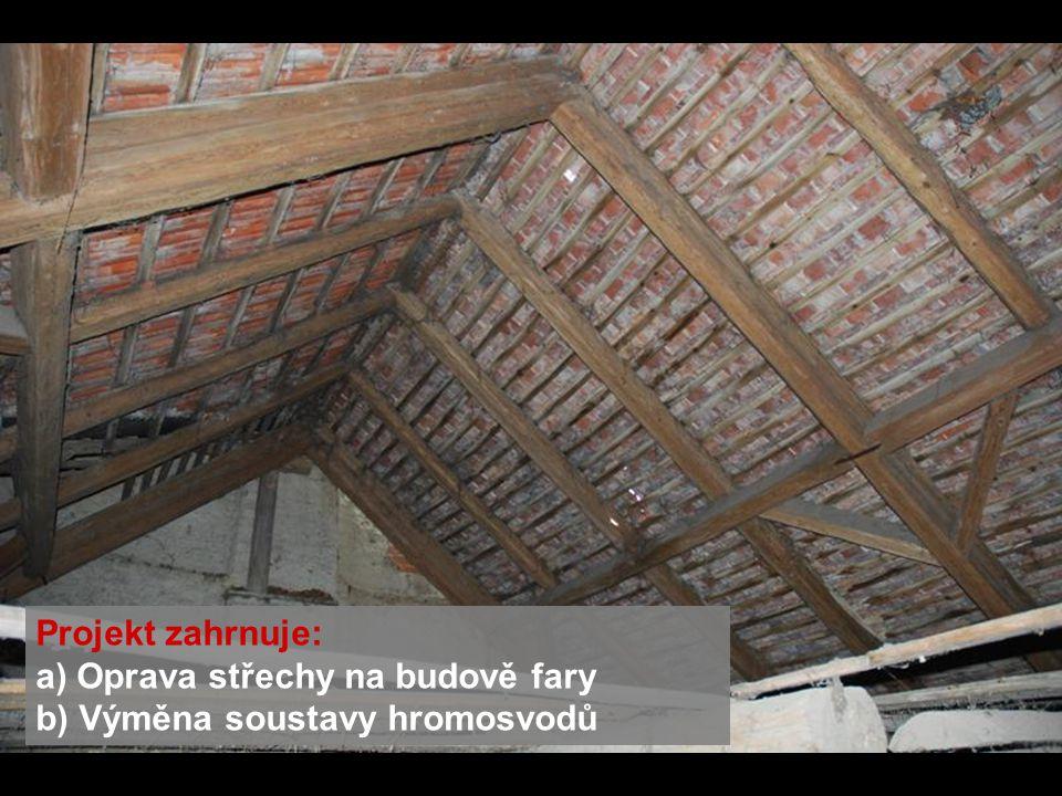 Projekt zahrnuje: a) Oprava střechy na budově fary b) Výměna soustavy hromosvodů