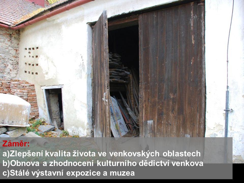 Záměr: Zlepšení kvalita života ve venkovských oblastech. Obnova a zhodnocení kulturního dědictví venkova.