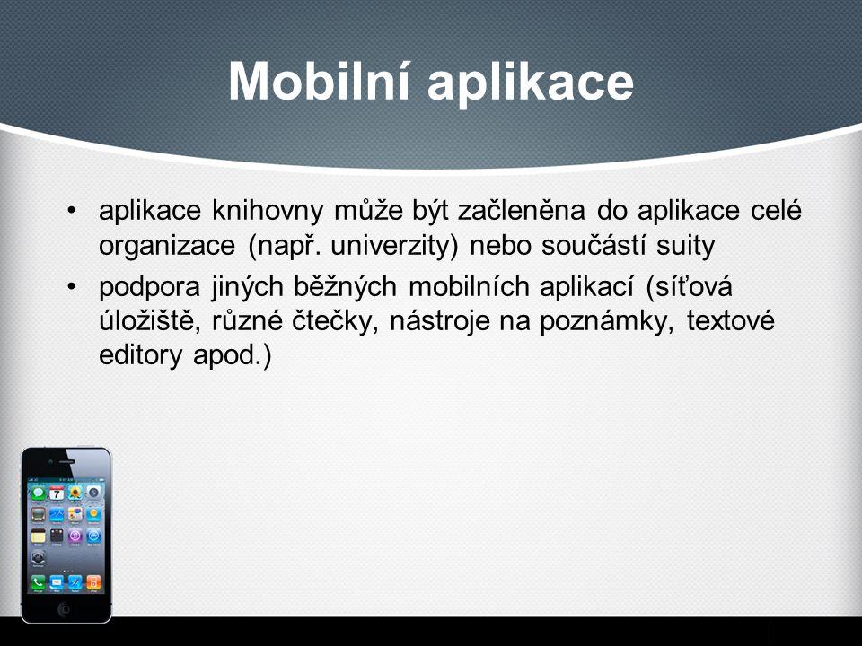 Mobilní aplikace aplikace knihovny může být začleněna do aplikace celé organizace (např. univerzity) nebo součástí suity.
