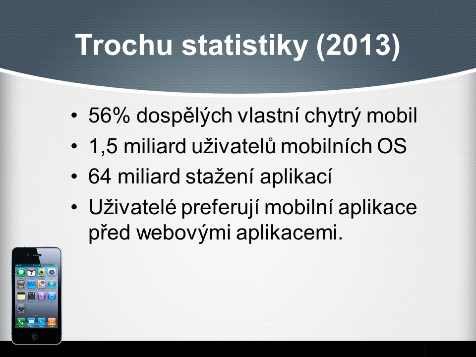 Trochu statistiky (2013) 56% dospělých vlastní chytrý mobil