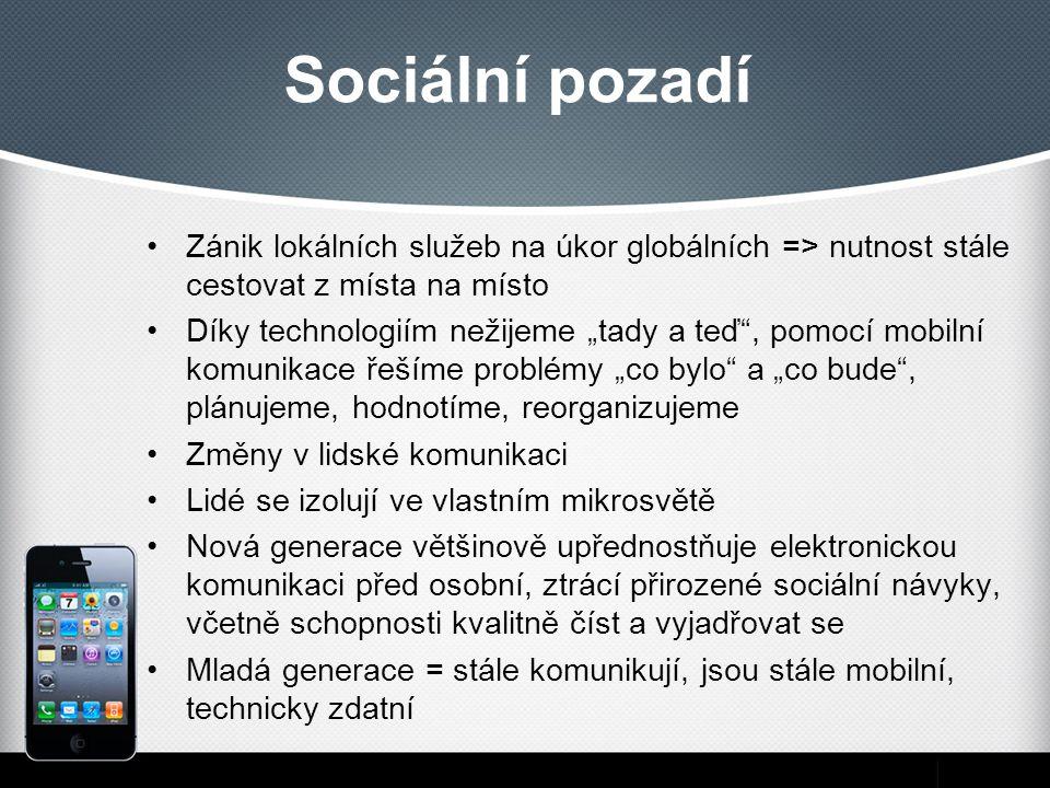 Sociální pozadí Zánik lokálních služeb na úkor globálních => nutnost stále cestovat z místa na místo.