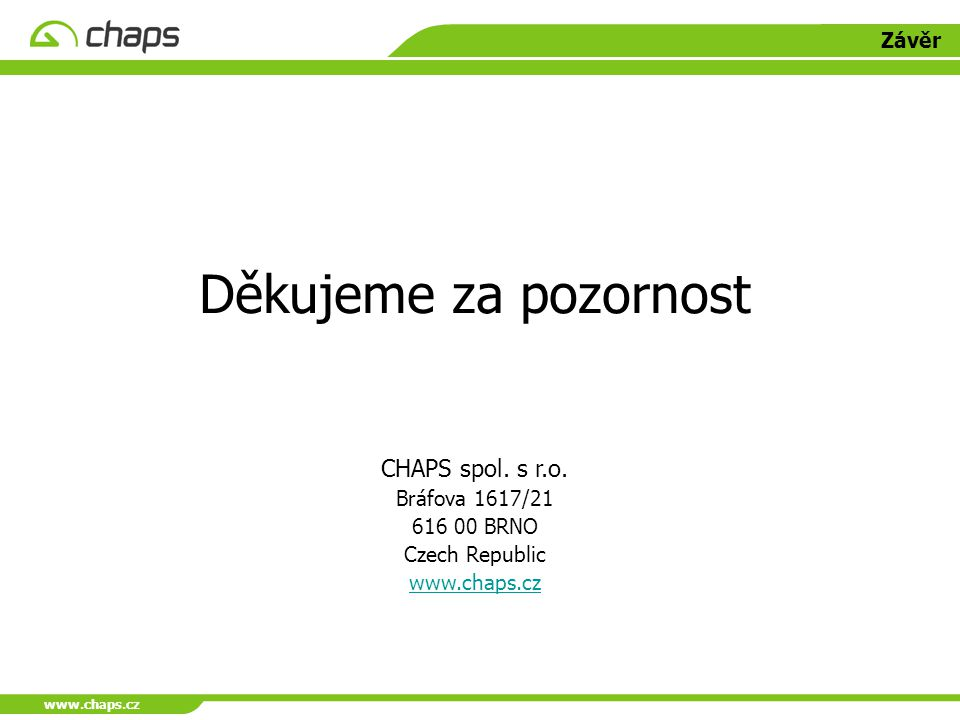 Děkujeme za pozornost CHAPS spol. s r.o. Závěr Bráfova 1617/21
