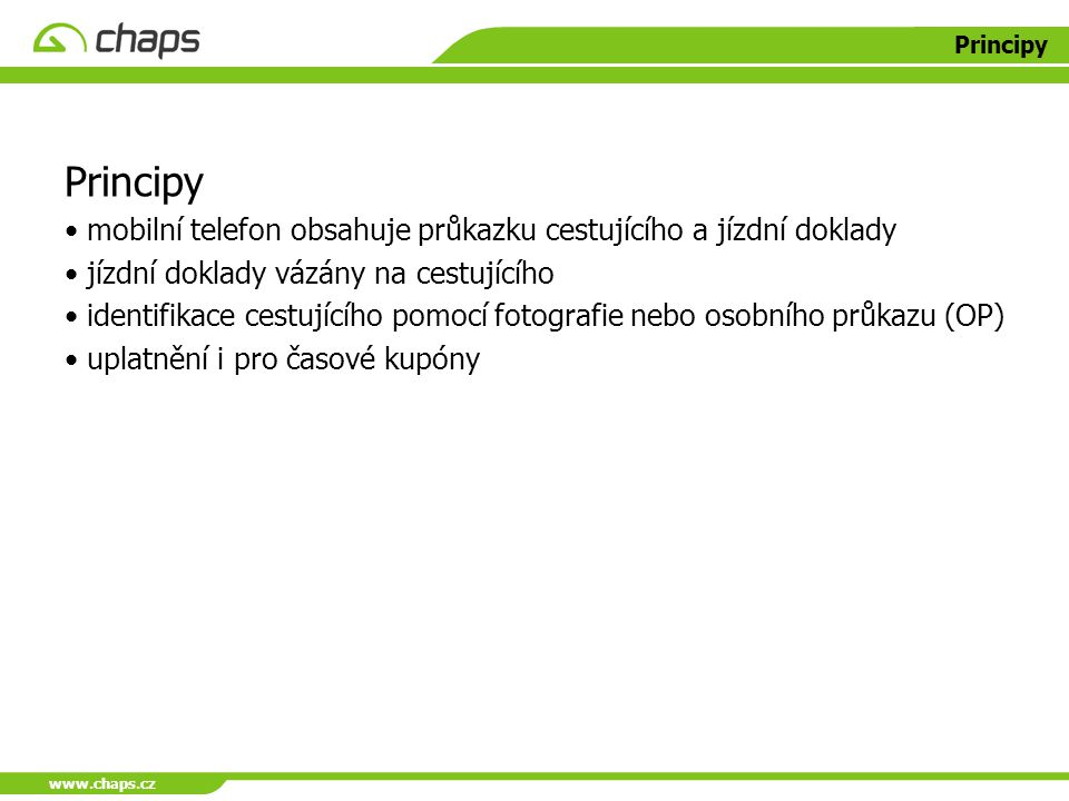 www.chaps.cz Principy. Principy. mobilní telefon obsahuje průkazku cestujícího a jízdní doklady. jízdní doklady vázány na cestujícího.