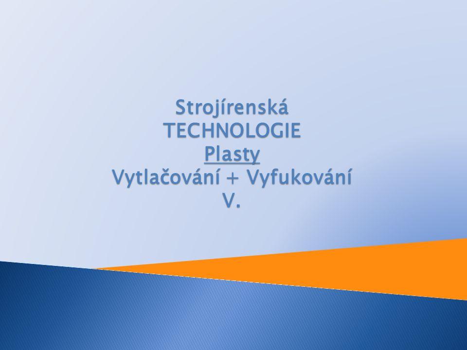 Strojírenská TECHNOLOGIE Plasty Vytlačování + Vyfukování V.