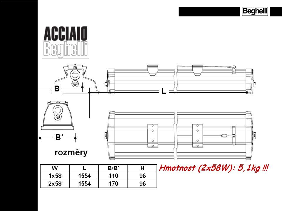 B L B' rozměry Hmotnost (2x58W): 5,1kg !!!
