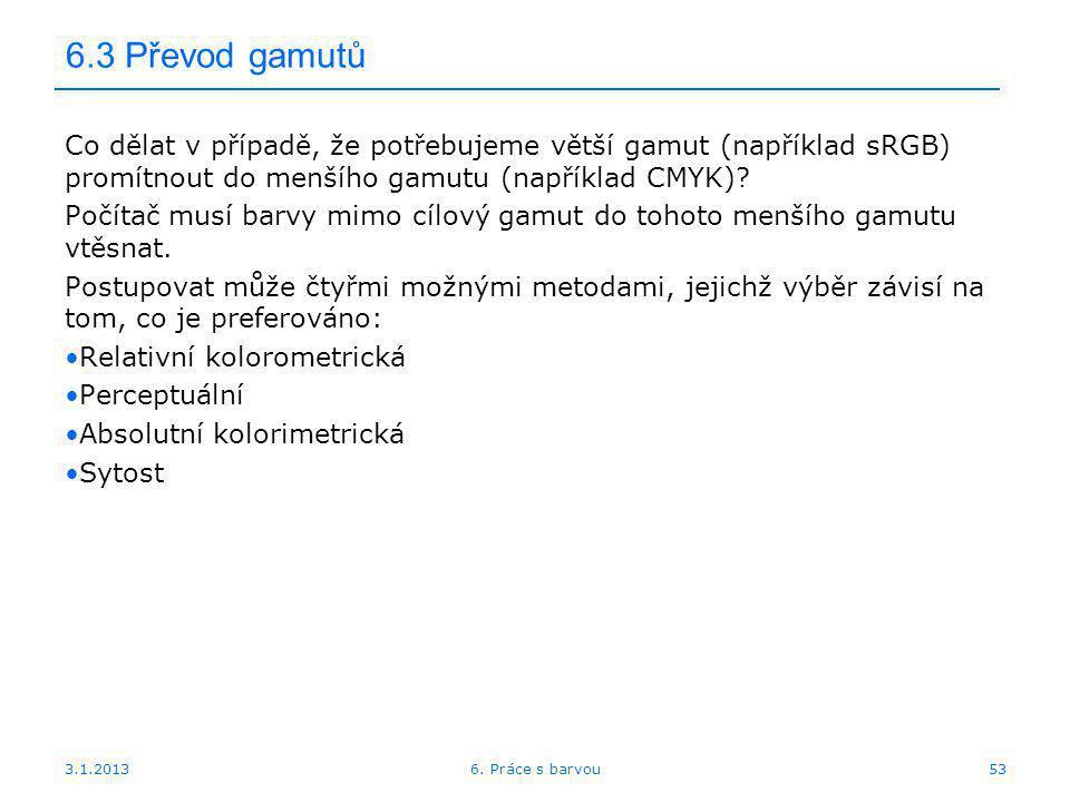 6.3 Převod gamutů Co dělat v případě, že potřebujeme větší gamut (například sRGB) promítnout do menšího gamutu (například CMYK)