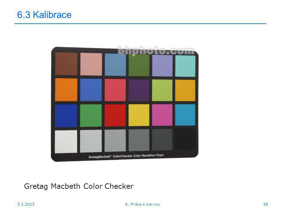 6.3 Kalibrace Gretag Macbeth Color Checker 3.1.2013 6. Práce s barvou
