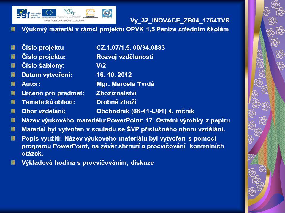 Vy_32_INOVACE_ZB04_1764TVR Výukový materiál v rámci projektu OPVK 1,5 Peníze středním školám. Číslo projektu CZ.1.07/1.5. 00/34.0883.