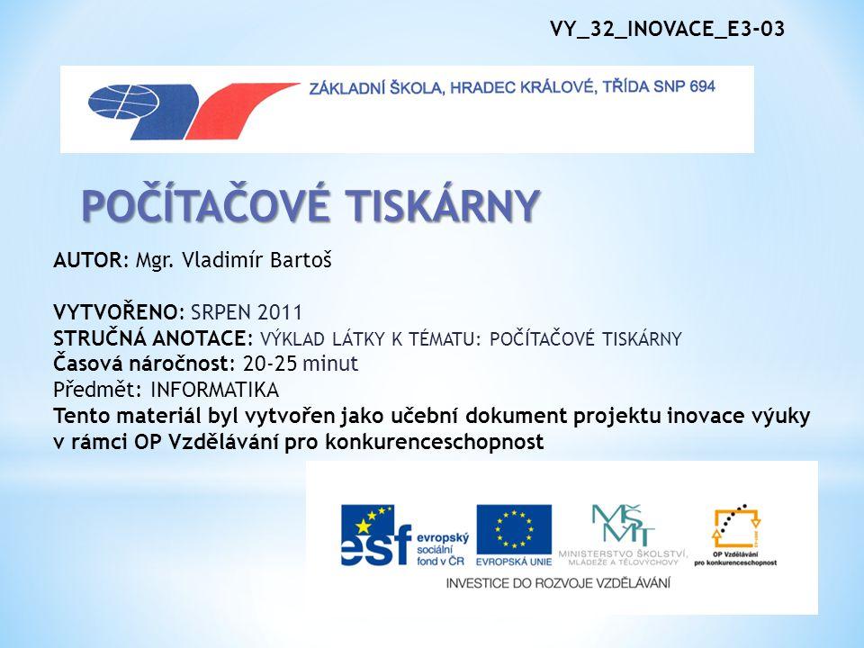 POČÍTAČOVÉ TISKÁRNY VY_32_INOVACE_E3-03 AUTOR: Mgr. Vladimír Bartoš