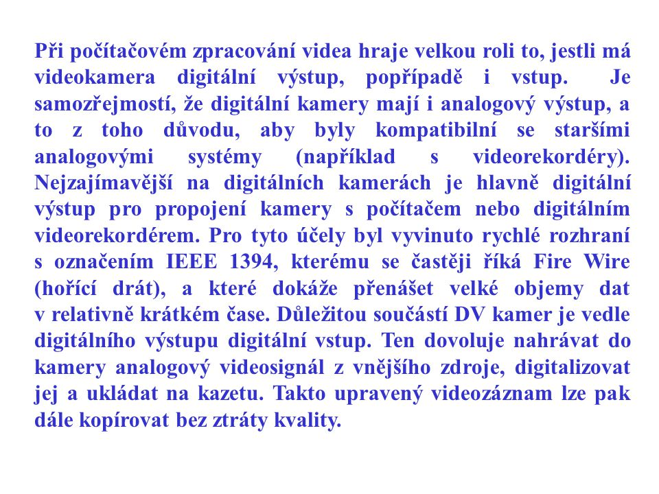 Při počítačovém zpracování videa hraje velkou roli to, jestli má videokamera digitální výstup, popřípadě i vstup.