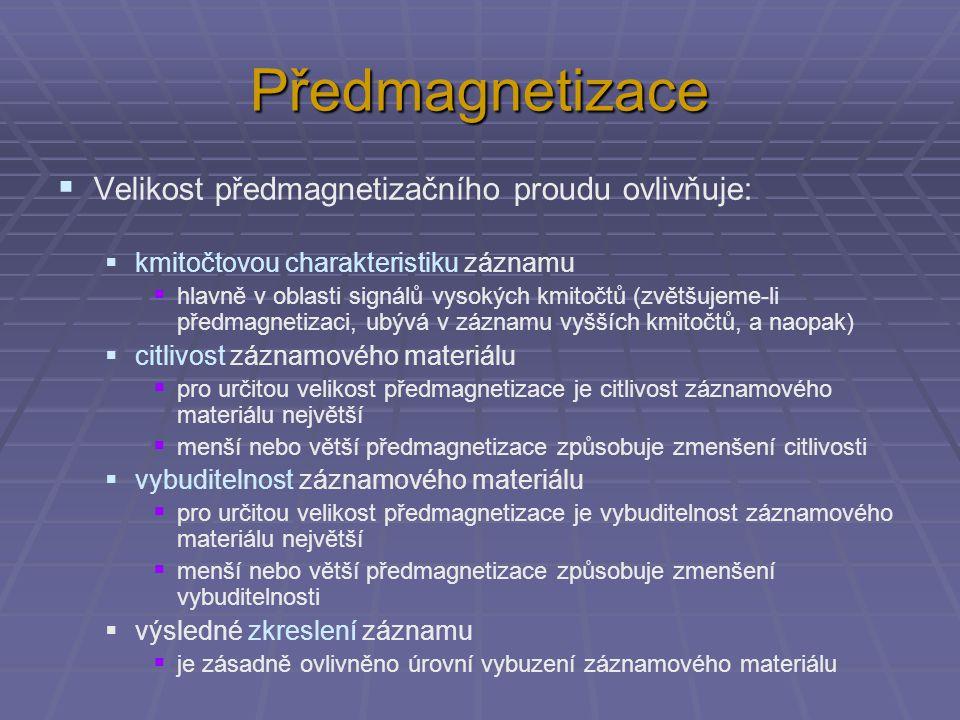 Předmagnetizace Velikost předmagnetizačního proudu ovlivňuje: