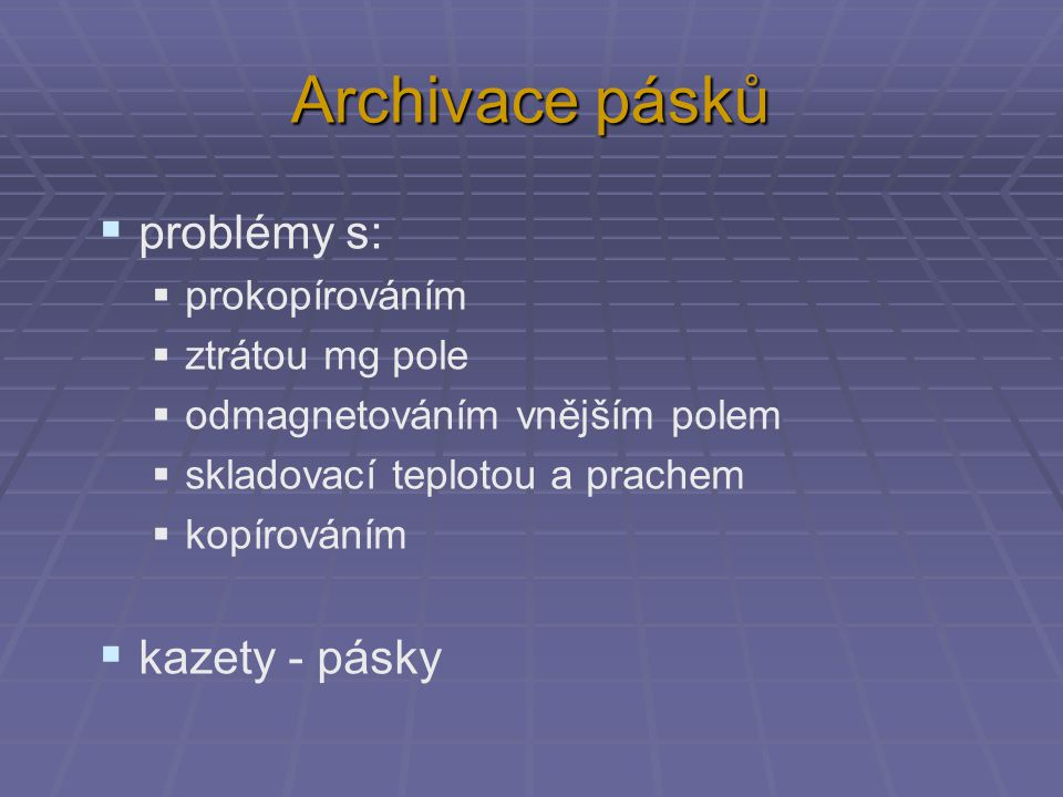 Archivace pásků problémy s: kazety - pásky prokopírováním