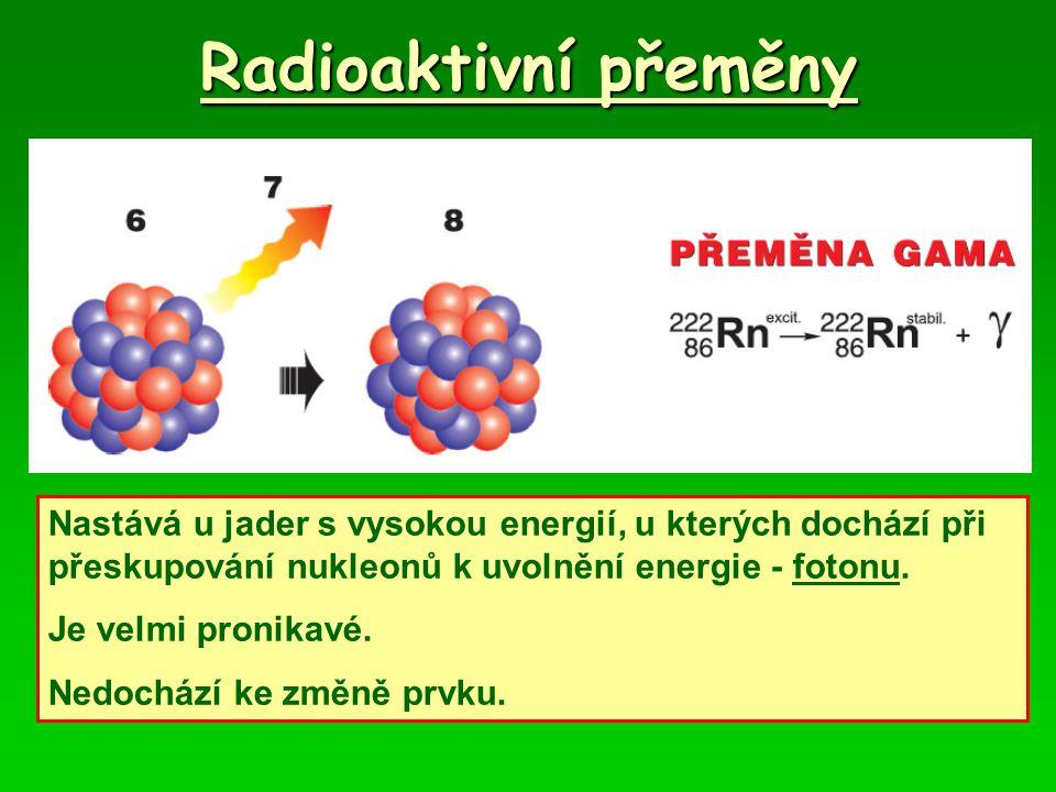 Radioaktivní přeměny Nastává u jader s vysokou energií, u kterých dochází při přeskupování nukleonů k uvolnění energie - fotonu.