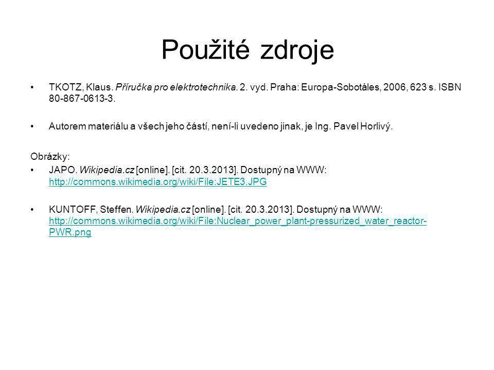 Použité zdroje TKOTZ, Klaus. Příručka pro elektrotechnika. 2. vyd. Praha: Europa-Sobotáles, 2006, 623 s. ISBN 80-867-0613-3.