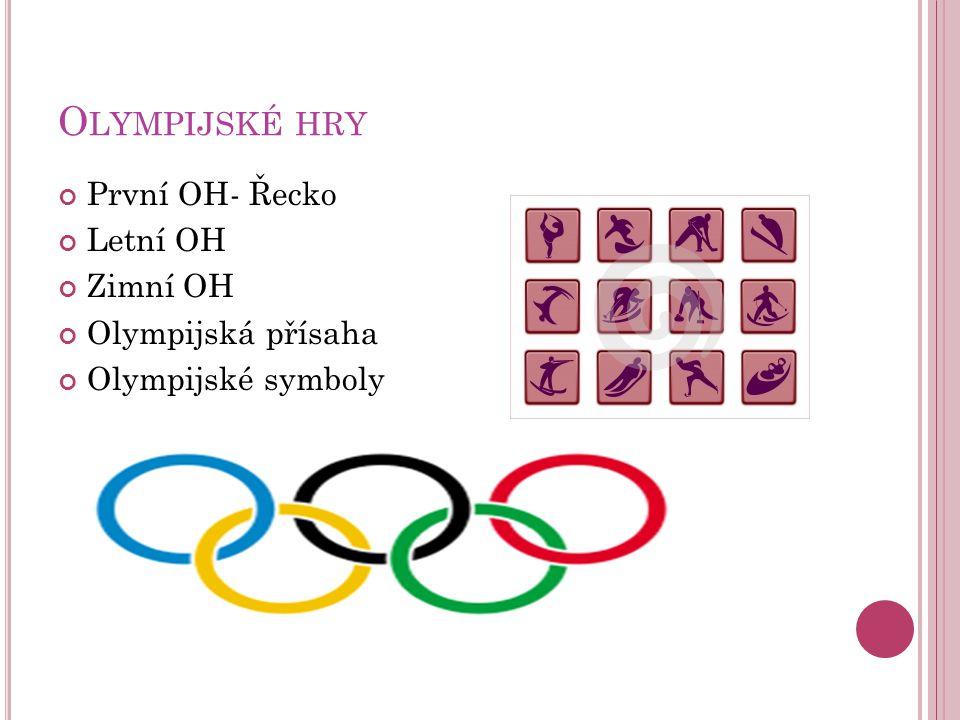 Olympijské hry První OH- Řecko Letní OH Zimní OH Olympijská přísaha