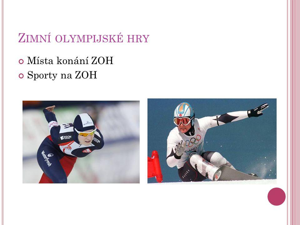 Zimní olympijské hry Místa konání ZOH Sporty na ZOH