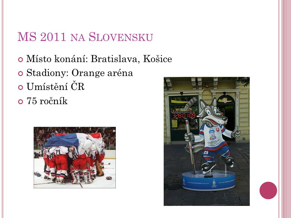 MS 2011 na Slovensku Místo konání: Bratislava, Košice