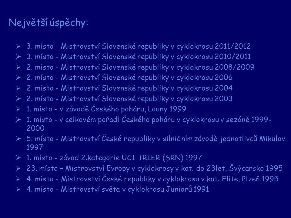 Největší úspěchy: 3. místo - Mistrovství Slovenské republiky v cyklokrosu 2011/2012.