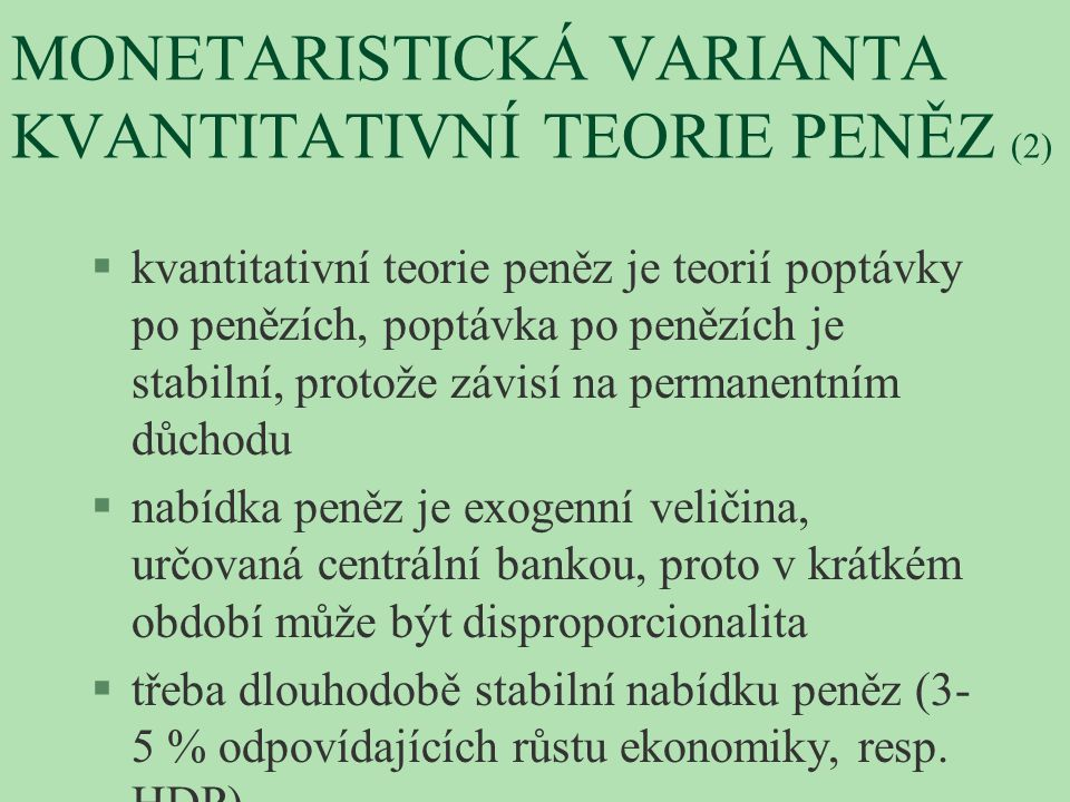 MONETARISTICKÁ VARIANTA KVANTITATIVNÍ TEORIE PENĚZ (2)