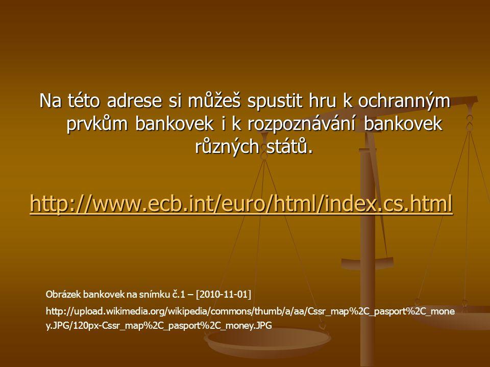 Na této adrese si můžeš spustit hru k ochranným prvkům bankovek i k rozpoznávání bankovek různých států.