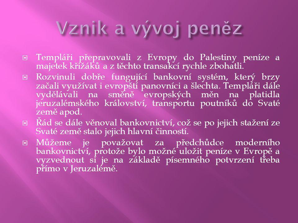 Vznik a vývoj peněz Templáři přepravovali z Evropy do Palestiny peníze a majetek křižáků a z těchto transakcí rychle zbohatli.