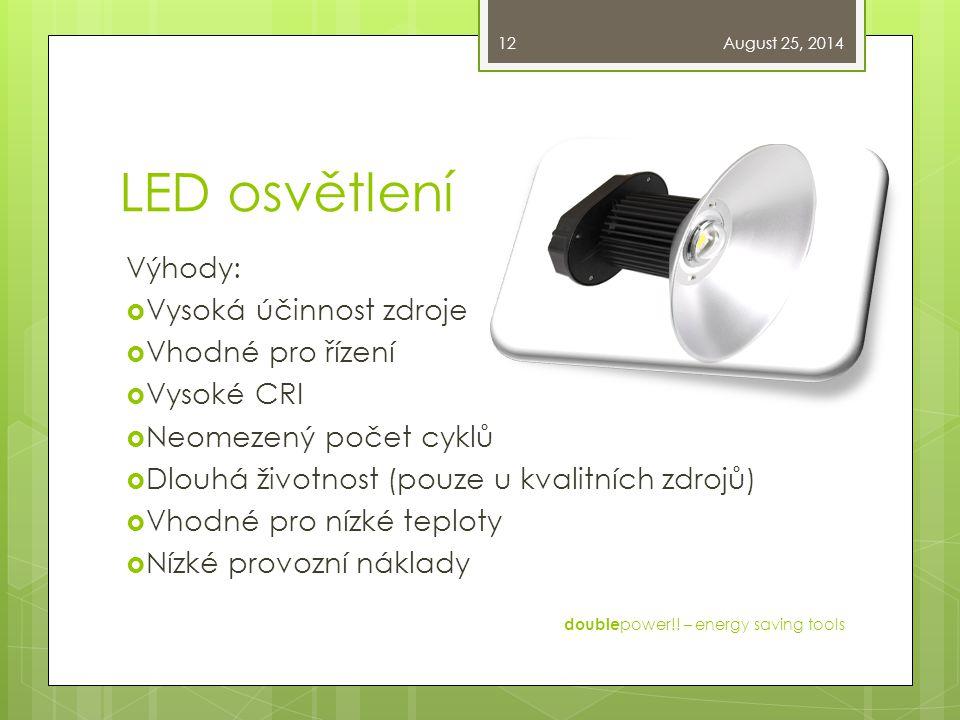 LED osvětlení Výhody: Vysoká účinnost zdroje Vhodné pro řízení