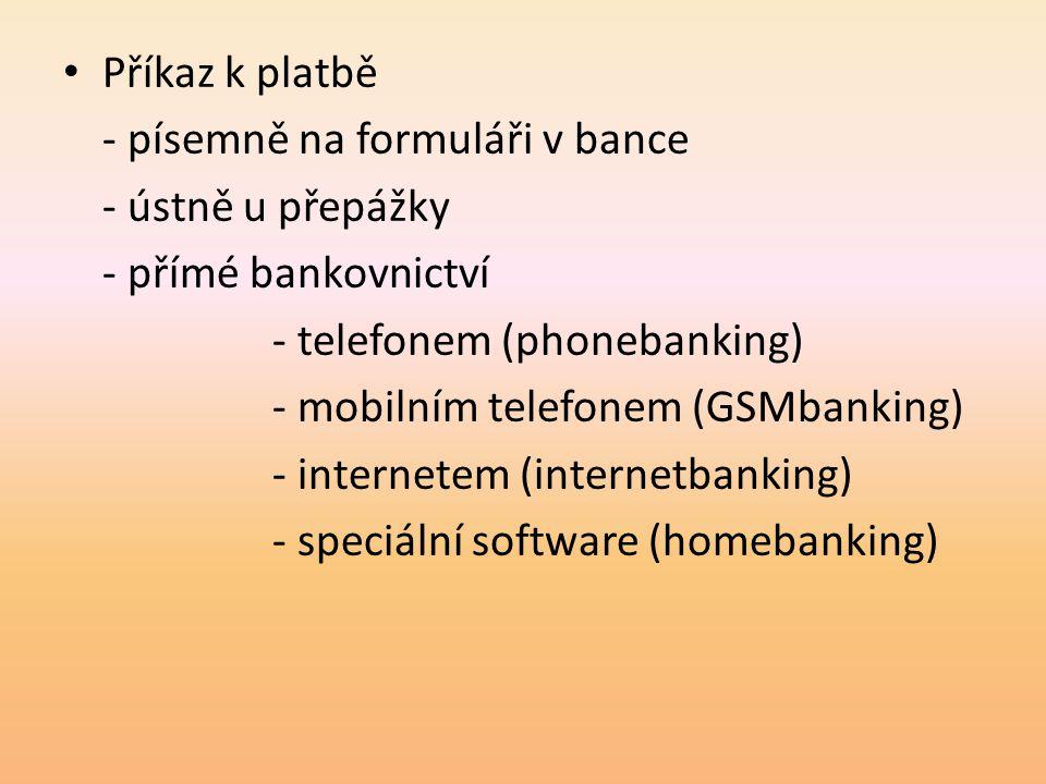 Příkaz k platbě - písemně na formuláři v bance. - ústně u přepážky. - přímé bankovnictví. - telefonem (phonebanking)