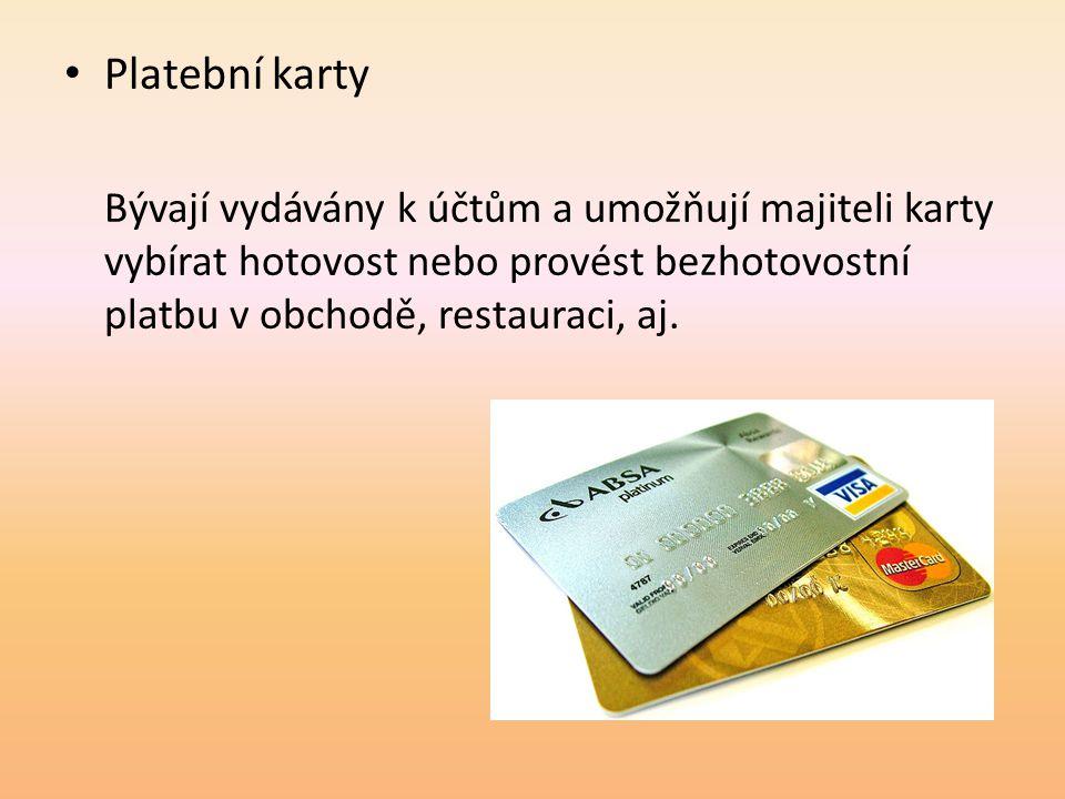 Platební karty Bývají vydávány k účtům a umožňují majiteli karty vybírat hotovost nebo provést bezhotovostní platbu v obchodě, restauraci, aj.