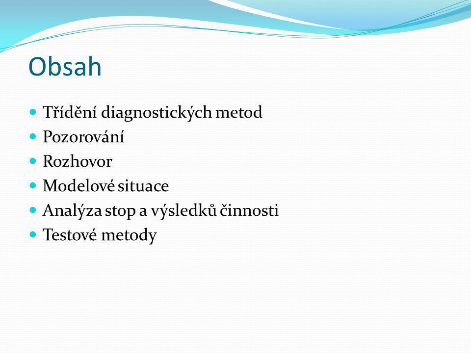 Obsah Třídění diagnostických metod Pozorování Rozhovor