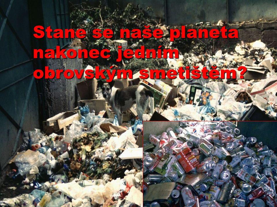 Stane se naše planeta nakonec jedním obrovským smetištěm