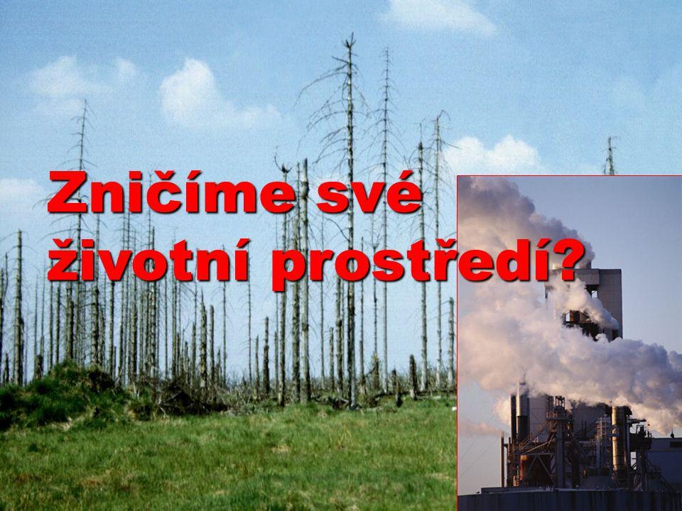 Zničíme své životní prostředí