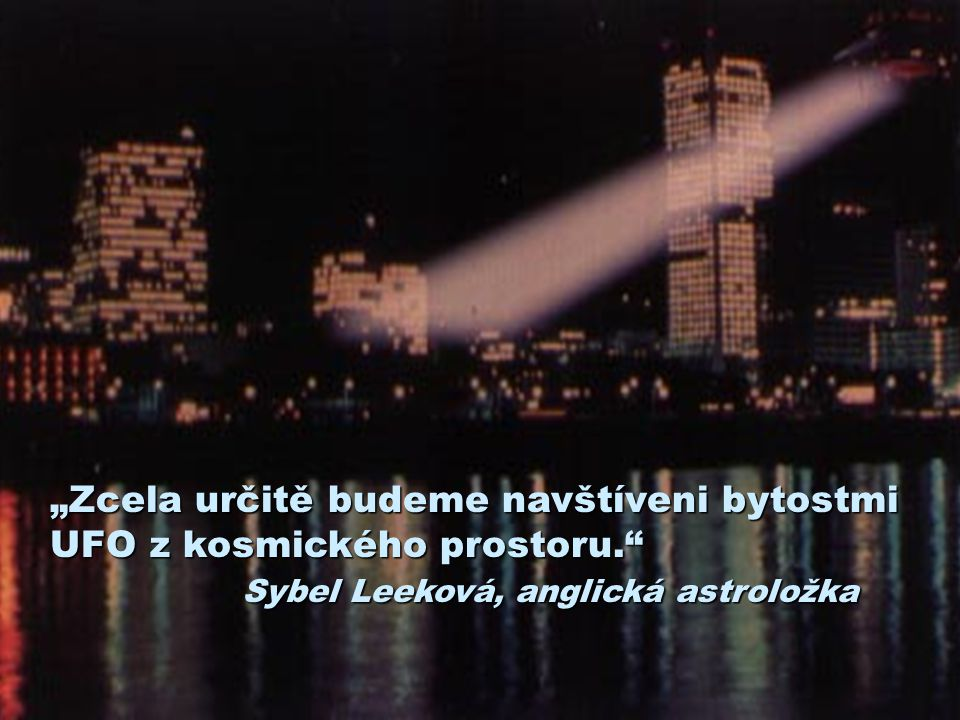"""""""Zcela určitě budeme navštíveni bytostmi UFO z kosmického prostoru."""