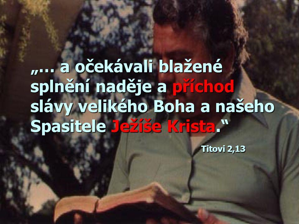 """""""… a očekávali blažené splnění naděje a příchod slávy velikého Boha a našeho Spasitele Ježíše Krista. Titovi 2,13"""