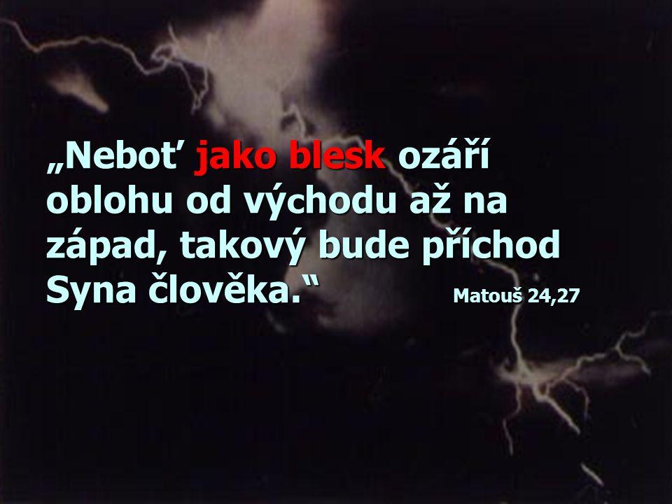 """""""Neboť jako blesk ozáří oblohu od východu až na západ, takový bude příchod Syna člověka. Matouš 24,27"""