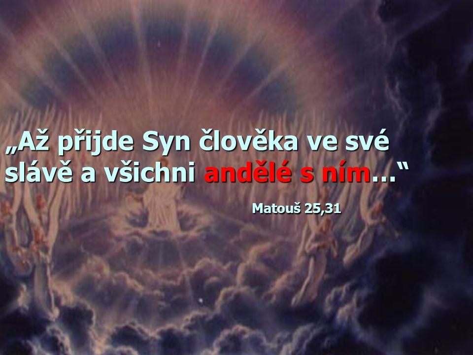"""""""Až přijde Syn člověka ve své slávě a všichni andělé s ním… Matouš 25,31"""